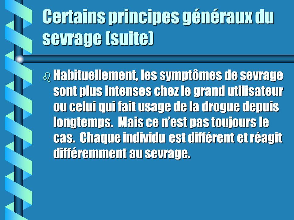 Certains principes généraux du sevrage (suite) b Les symptômes de sevrage sont généralement le contraire des effets produits par la présence de la dro