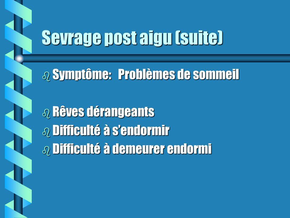 Sevrage post aigu (suite) b Symptôme: Surréaction émotionnelle b Une réaction de niveau 1 équivaut à un 10. b Se fâche pour une chose sans importance.