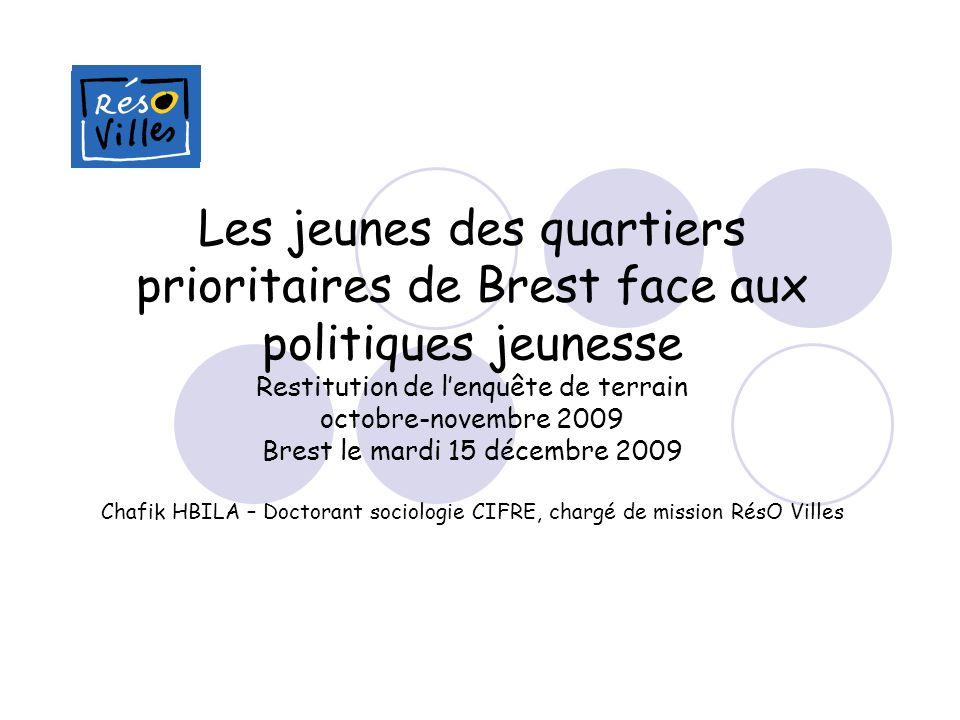 Les jeunes des quartiers prioritaires de Brest face aux politiques jeunesse Restitution de lenquête de terrain octobre-novembre 2009 Brest le mardi 15