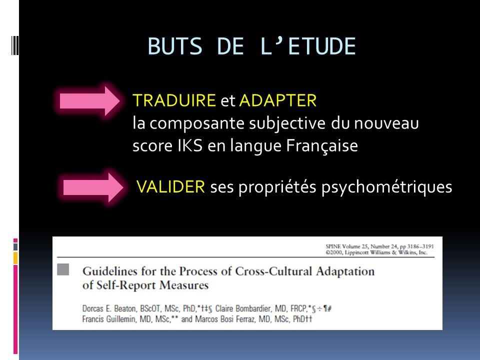 BUTS DE LETUDE TRADUIRE et ADAPTER la composante subjective du nouveau score IKS en langue Française VALIDER ses propriétés psychométriques