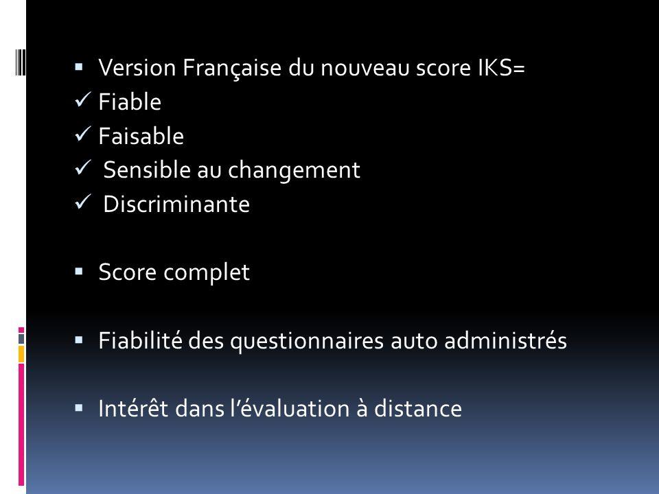 Version Française du nouveau score IKS= Fiable Faisable Sensible au changement Discriminante Score complet Fiabilité des questionnaires auto administr