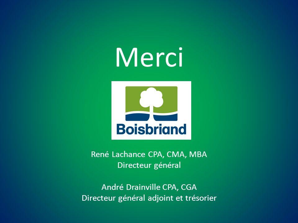 Merci René Lachance CPA, CMA, MBA Directeur général André Drainville CPA, CGA Directeur général adjoint et trésorier