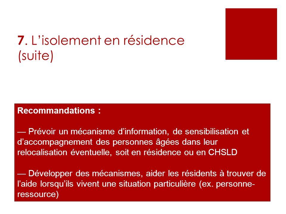7. Lisolement en résidence (suite) Recommandations : Prévoir un mécanisme dinformation, de sensibilisation et daccompagnement des personnes âgées dans