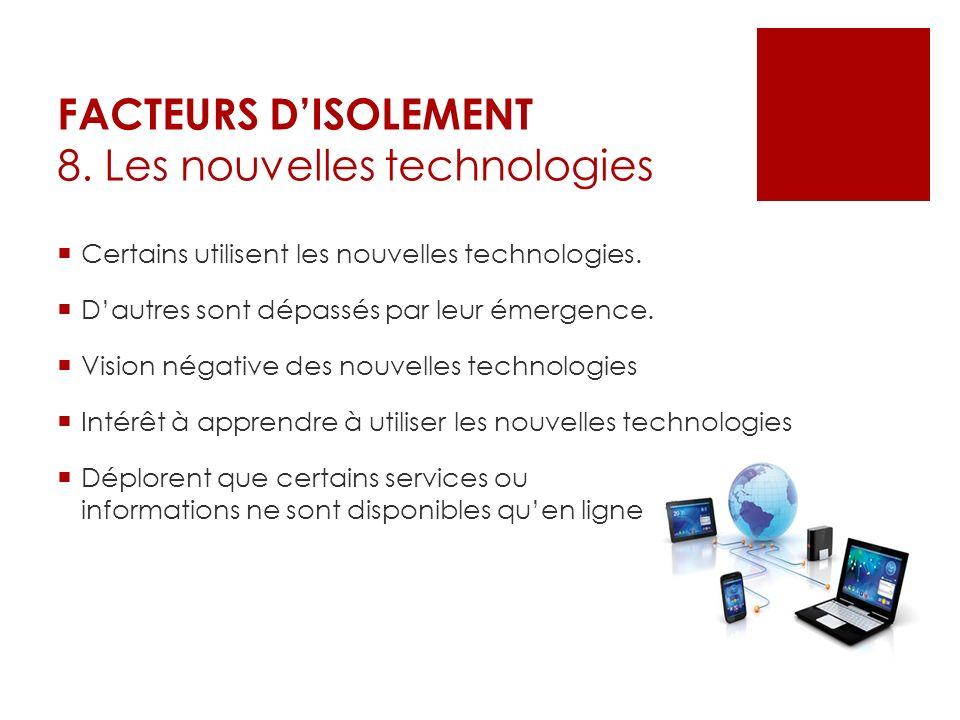 FACTEURS DISOLEMENT 8. Les nouvelles technologies Certains utilisent les nouvelles technologies. Dautres sont dépassés par leur émergence. Vision néga