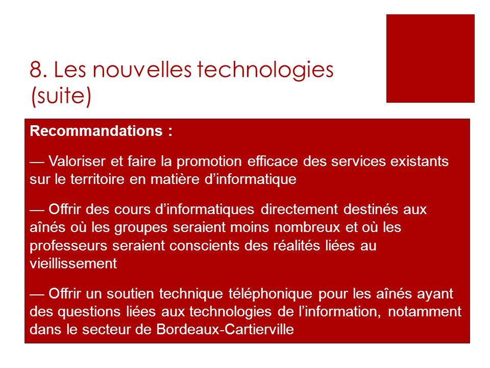 8. Les nouvelles technologies (suite) Recommandations : Valoriser et faire la promotion efficace des services existants sur le territoire en matière d