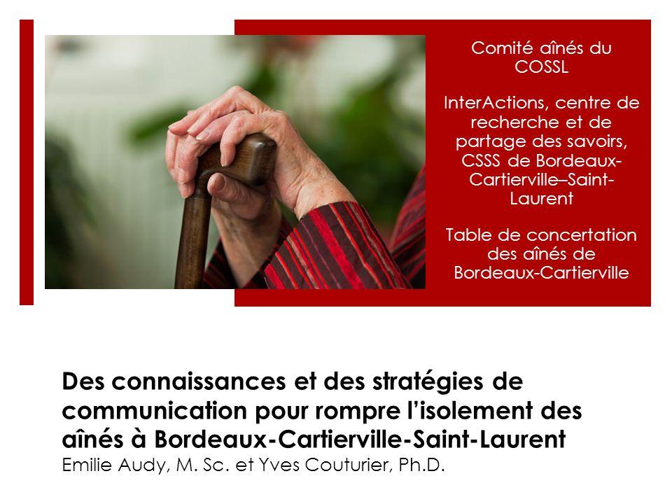 Des connaissances et des stratégies de communication pour rompre lisolement des aînés à Bordeaux-Cartierville-Saint-Laurent Emilie Audy, M. Sc. et Yve