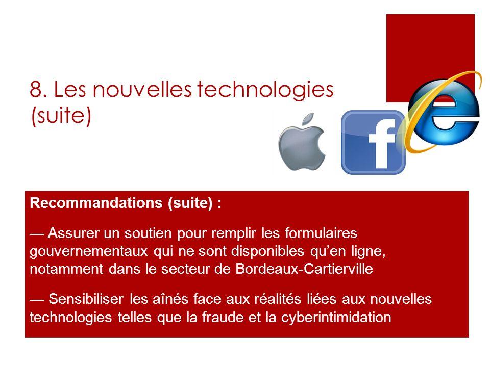 8. Les nouvelles technologies (suite) Recommandations (suite) : Assurer un soutien pour remplir les formulaires gouvernementaux qui ne sont disponible