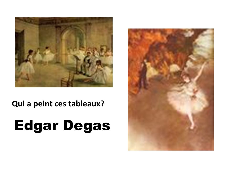 Edgar Degas Qui a peint ces tableaux?