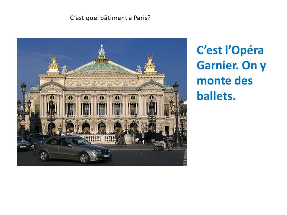 Cest quel bâtiment à Paris? Cest lOpéra Garnier. On y monte des ballets.