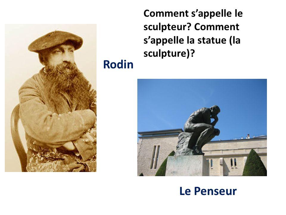 Comment sappelle le sculpteur? Comment sappelle la statue (la sculpture)? Rodin Le Penseur