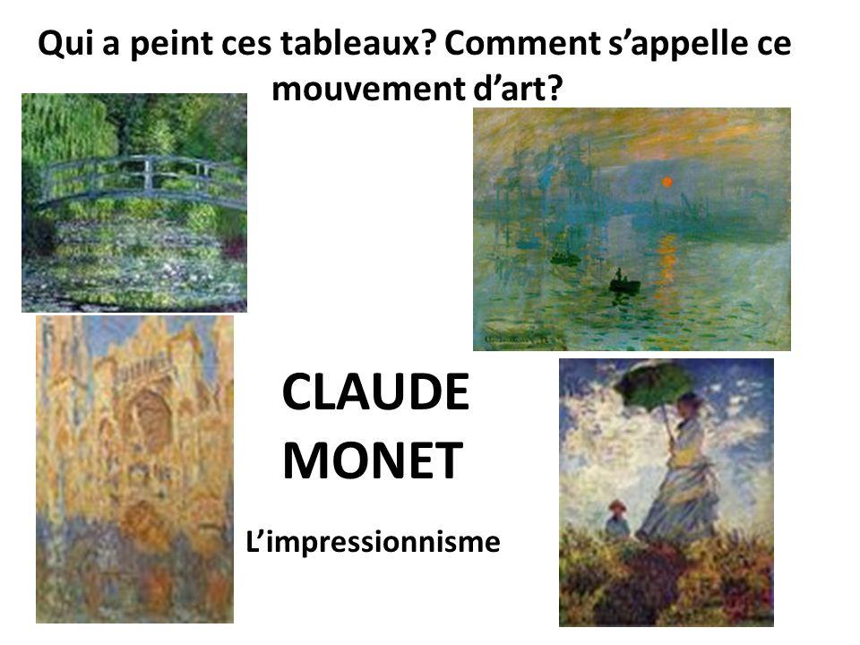 CLAUDE MONET Qui a peint ces tableaux? Comment sappelle ce mouvement dart? Limpressionnisme