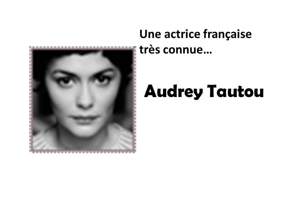 Audrey Tautou Une actrice française très connue…