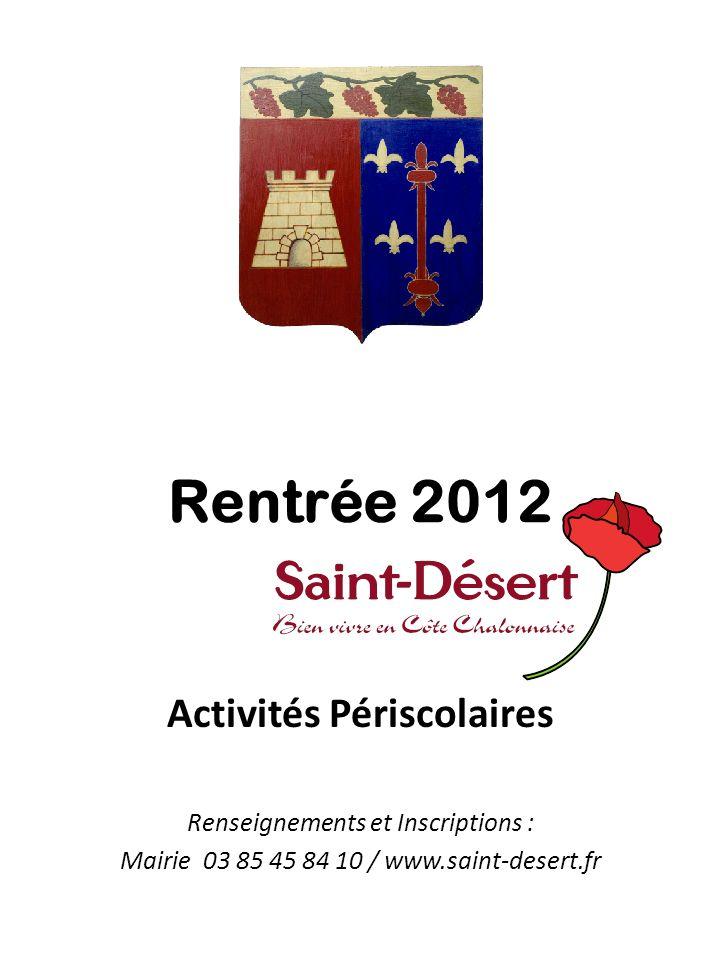 Rentrée 2012 Activités Périscolaires Renseignements et Inscriptions : Mairie 03 85 45 84 10 / www.saint-desert.fr