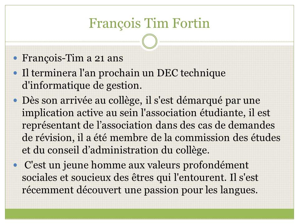 François Tim Fortin François-Tim a 21 ans Il terminera l an prochain un DEC technique d informatique de gestion.
