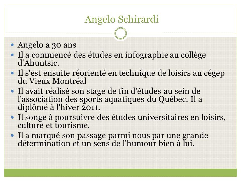 Angelo Schirardi Angelo a 30 ans Il a commencé des études en infographie au collège dAhuntsic.