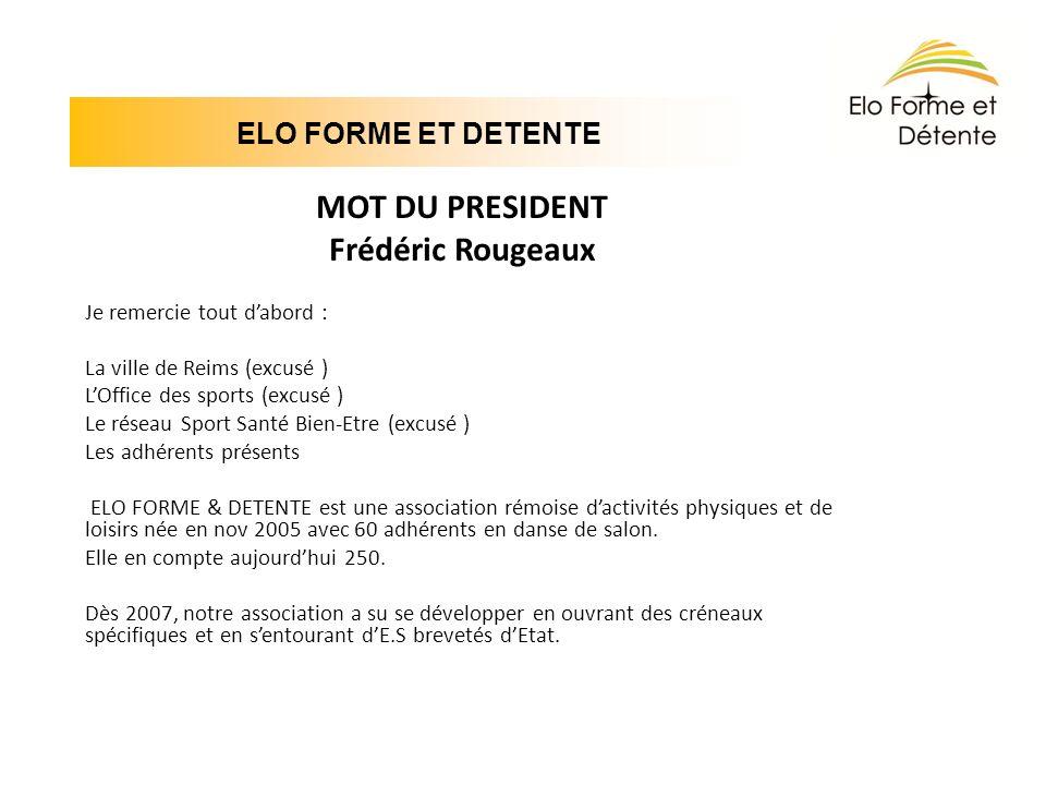 ELO FORME ET DETENTE MOT DU PRESIDENT Frédéric Rougeaux Je remercie tout dabord : La ville de Reims (excusé ) LOffice des sports (excusé ) Le réseau S