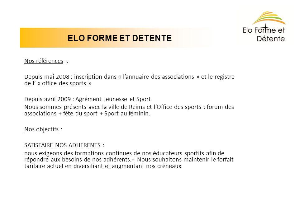 ELO FORME ET DETENTE Nos références : Depuis mai 2008 : inscription dans « lannuaire des associations » et le registre de l « office des sports » Depu
