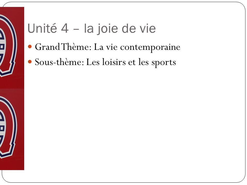 Unité 4 – la joie de vie Grand Thème: La vie contemporaine Sous-thème: Les loisirs et les sports