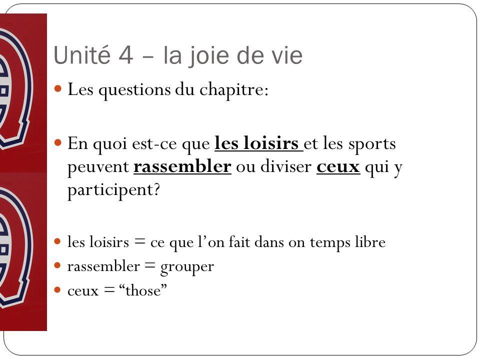 Unité 4 – la joie de vie Les questions du chapitre: En quoi est-ce que les loisirs et les sports peuvent rassembler ou diviser ceux qui y participent.