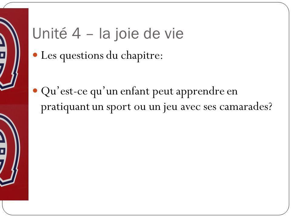 Unité 4 – la joie de vie Les questions du chapitre: Quest-ce quun enfant peut apprendre en pratiquant un sport ou un jeu avec ses camarades?