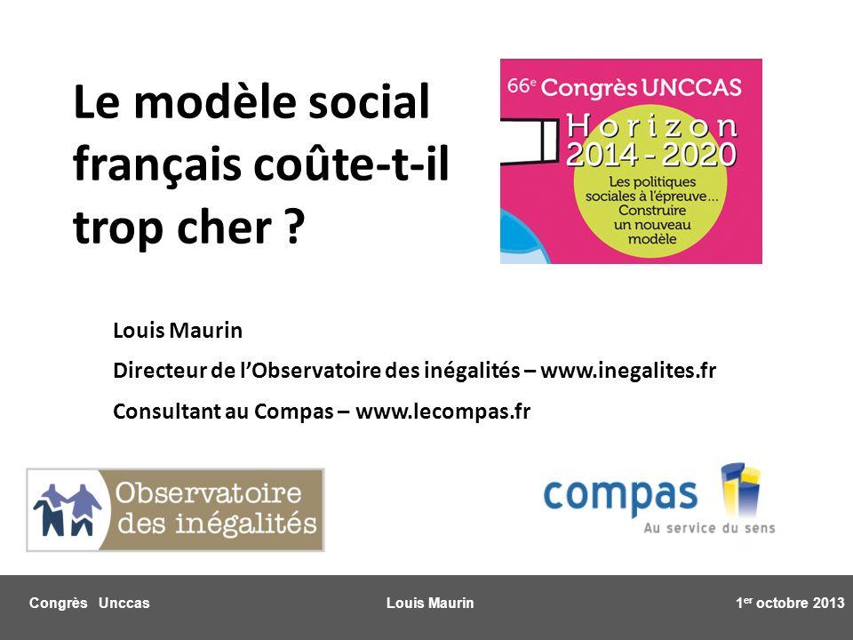 Congrès Unccas Louis Maurin 1 er octobre 2013 Louis Maurin Directeur de lObservatoire des inégalités – www.inegalites.fr Consultant au Compas – www.lecompas.fr Le modèle social français coûte-t-il trop cher ?