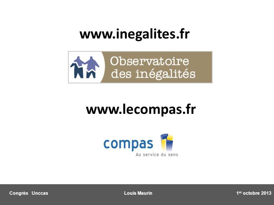 Congrès Unccas Louis Maurin 1 er octobre 2013 www.inegalites.fr www.lecompas.fr