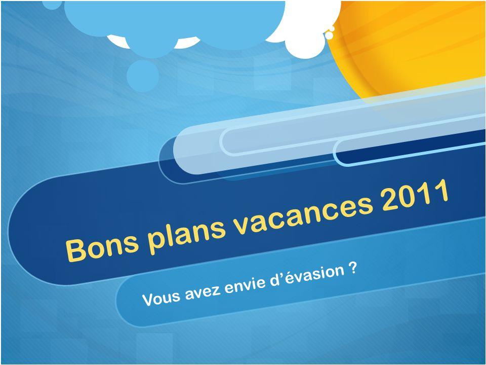 Bons plans vacances 2011 Vous avez envie dévasion ?