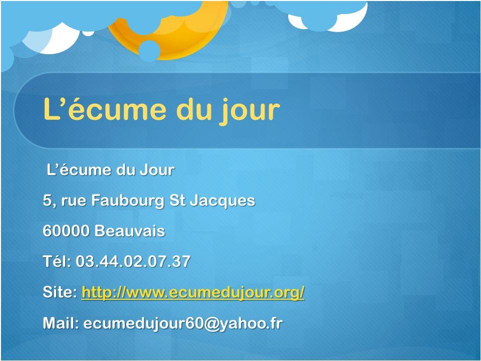 Lécume du jour Lécume du Jour Lécume du Jour 5, rue Faubourg St Jacques 60000 Beauvais Tél: 03.44.02.07.37 Site: http://www.ecumedujour.org/ http://ww