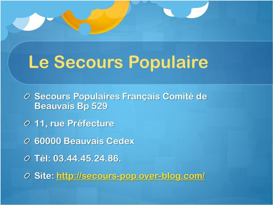 Le Secours Populaire Secours Populaires Français Comité de Beauvais Bp 529 11, rue Préfecture 60000 Beauvais Cedex Tél: 03.44.45.24.86. Site: http://s