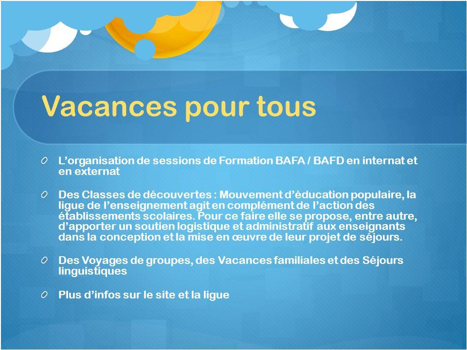 Vacances pour tous Lorganisation de sessions de Formation BAFA / BAFD en internat et en externat Des Classes de découvertes : Mouvement déducation pop