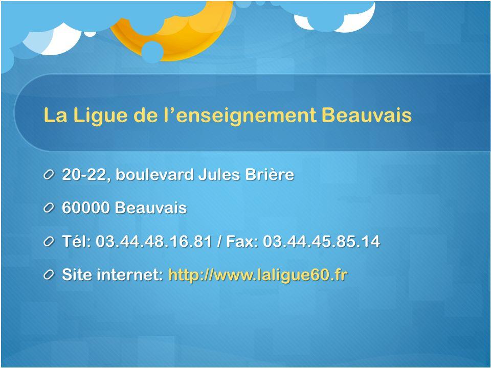La Ligue de lenseignement Beauvais 20-22, boulevard Jules Brière 60000 Beauvais Tél: 03.44.48.16.81 / Fax: 03.44.45.85.14 Site internet: http://www.la