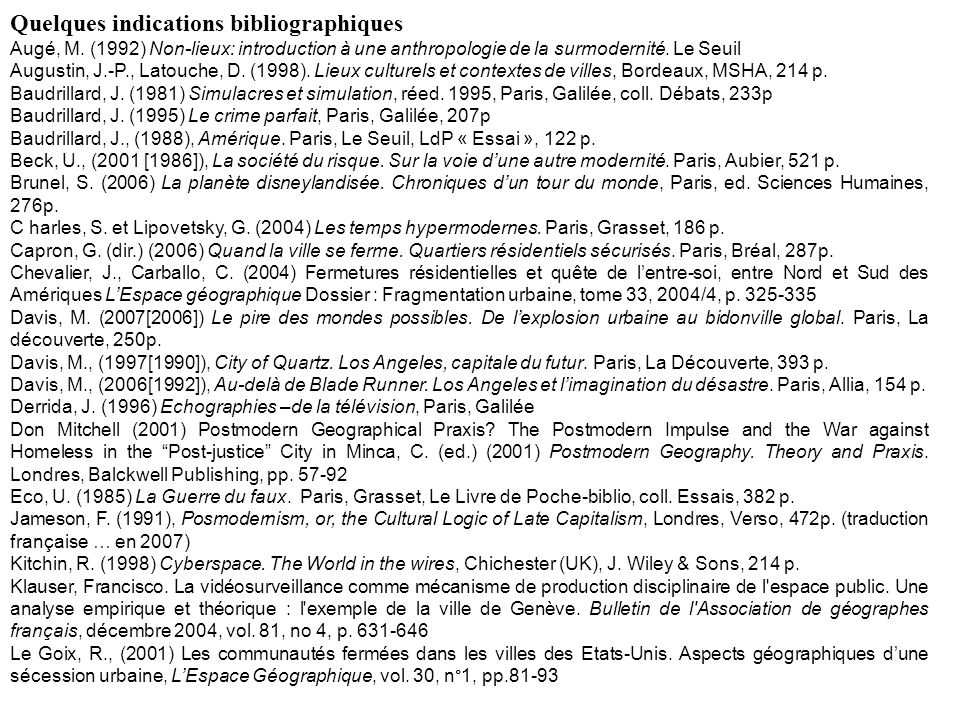 Quelques indications bibliographiques Augé, M. (1992) Non-lieux: introduction à une anthropologie de la surmodernité. Le Seuil Augustin, J.-P., Latouc