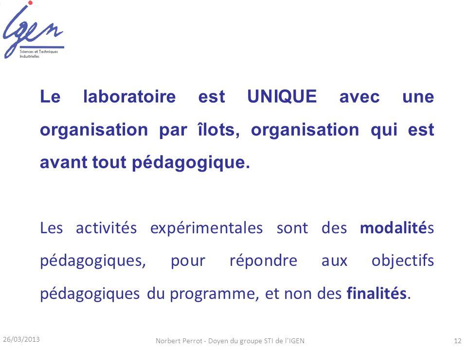 26/03/2013 Norbert Perrot - Doyen du groupe STI de l'IGEN12 Le laboratoire est UNIQUE avec une organisation par îlots, organisation qui est avant tout