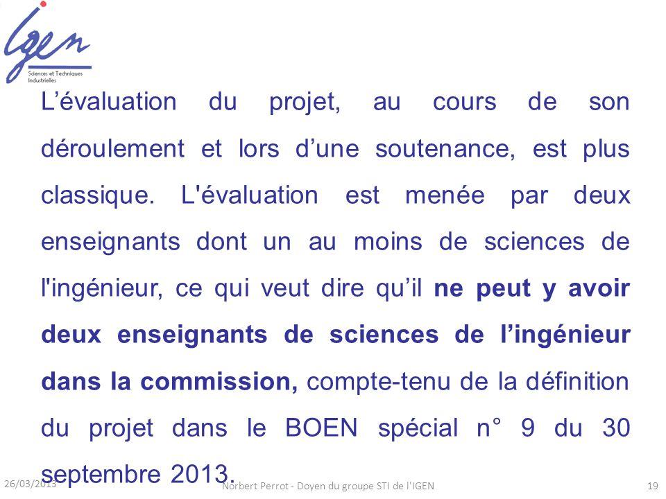 26/03/2013 Norbert Perrot - Doyen du groupe STI de l'IGEN19 Lévaluation du projet, au cours de son déroulement et lors dune soutenance, est plus class