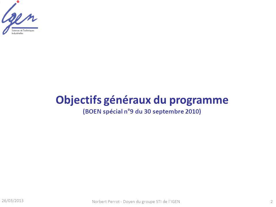 26/03/2013 Norbert Perrot - Doyen du groupe STI de l'IGEN2 Objectifs généraux du programme (BOEN spécial n°9 du 30 septembre 2010)