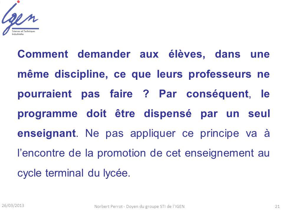 26/03/2013 Norbert Perrot - Doyen du groupe STI de l'IGEN21 Comment demander aux élèves, dans une même discipline, ce que leurs professeurs ne pourrai