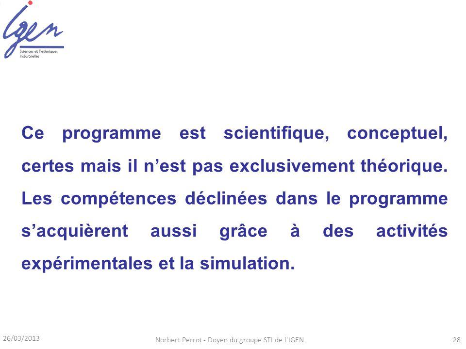 26/03/2013 Norbert Perrot - Doyen du groupe STI de l'IGEN28 Ce programme est scientifique, conceptuel, certes mais il nest pas exclusivement théorique
