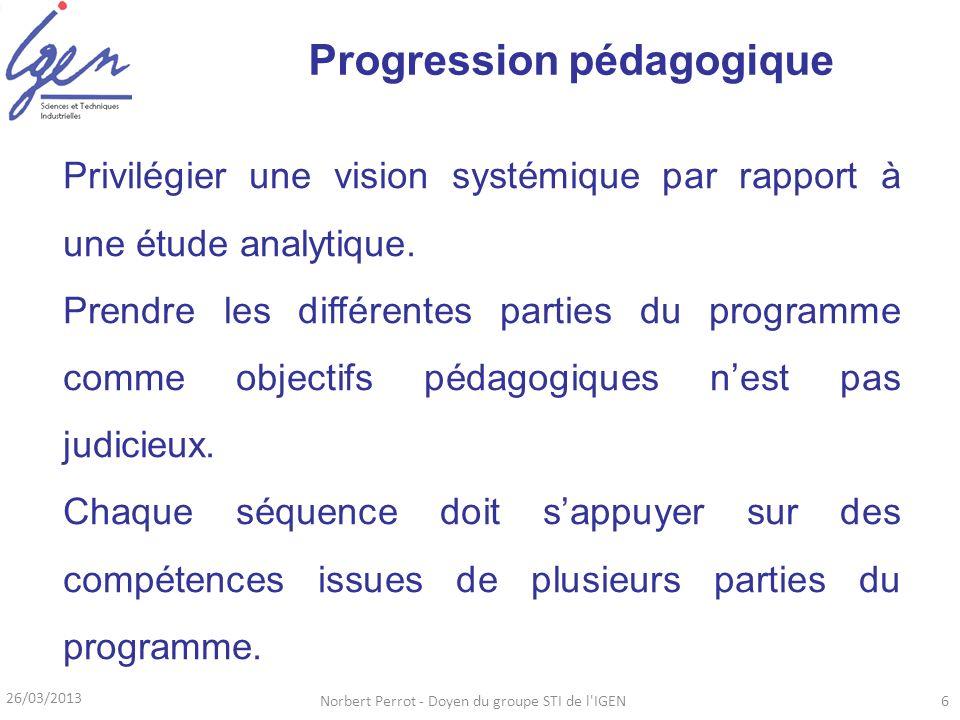 Progression pédagogique 26/03/2013 Norbert Perrot - Doyen du groupe STI de l'IGEN6 Privilégier une vision systémique par rapport à une étude analytiqu