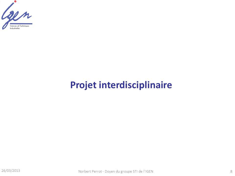 26/03/2013 Norbert Perrot - Doyen du groupe STI de l IGEN9 Genèse de ce projet : gommer leffet rebutant dun horaire trop élevé en sciences de lingénieur, quil faudra bien un jour diminuer.