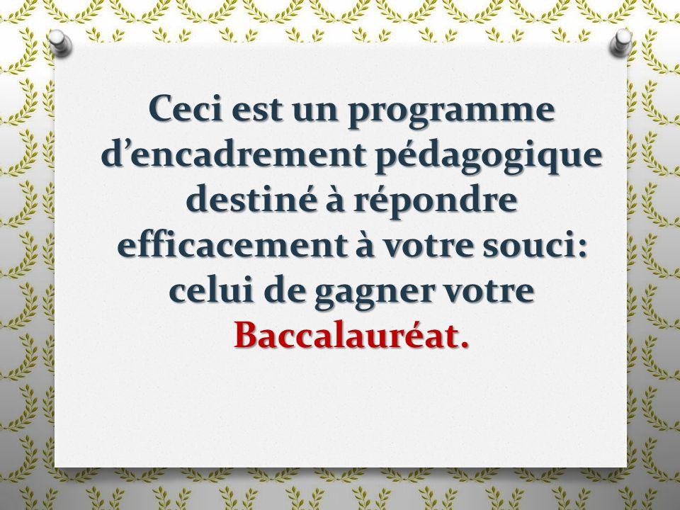 Ceci est un programme dencadrement pédagogique destiné à répondre efficacement à votre souci: celui de gagner votre Baccalauréat.