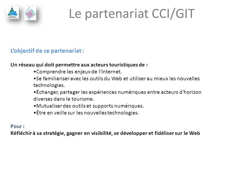 Le partenariat CCI/GIT Lobjectif de ce partenariat : Un réseau qui doit permettre aux acteurs touristiques de : Comprendre les enjeux de l'Internet. S