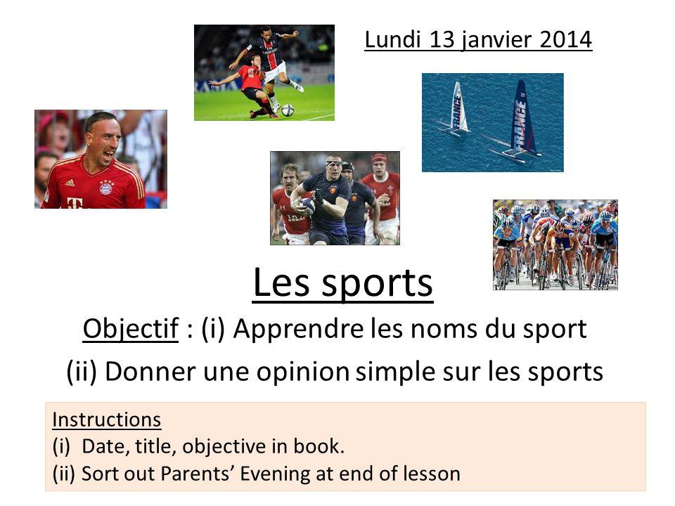 Les sports Objectif : (i) Apprendre les noms du sport (ii) Donner une opinion simple sur les sports Lundi 13 janvier 2014 Instructions (i)Date, title,