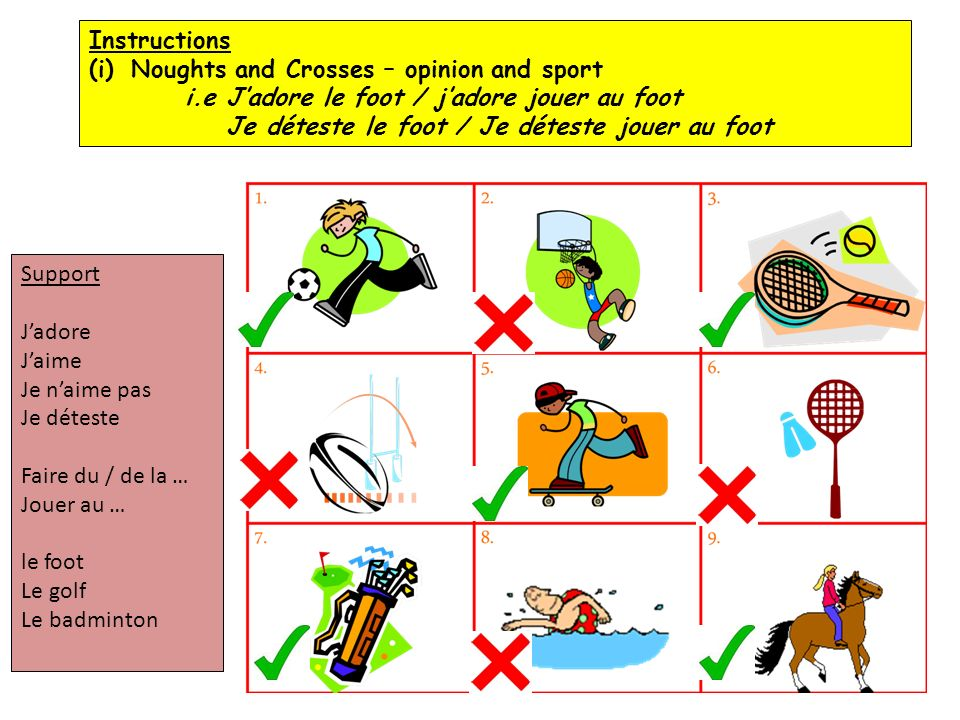 Instructions (i)Noughts and Crosses – opinion and sport i.e Jadore le foot / jadore jouer au foot Je déteste le foot / Je déteste jouer au foot Suppor