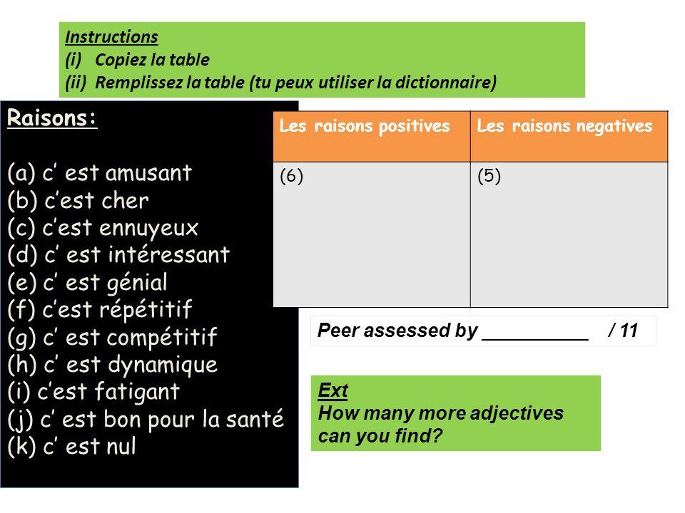 Raisons: (a) c est amusant (b) cest cher (c) cest ennuyeux (d) c est intéressant (e) c est génial (f) cest répétitif (g) c est compétitif (h) c est dy