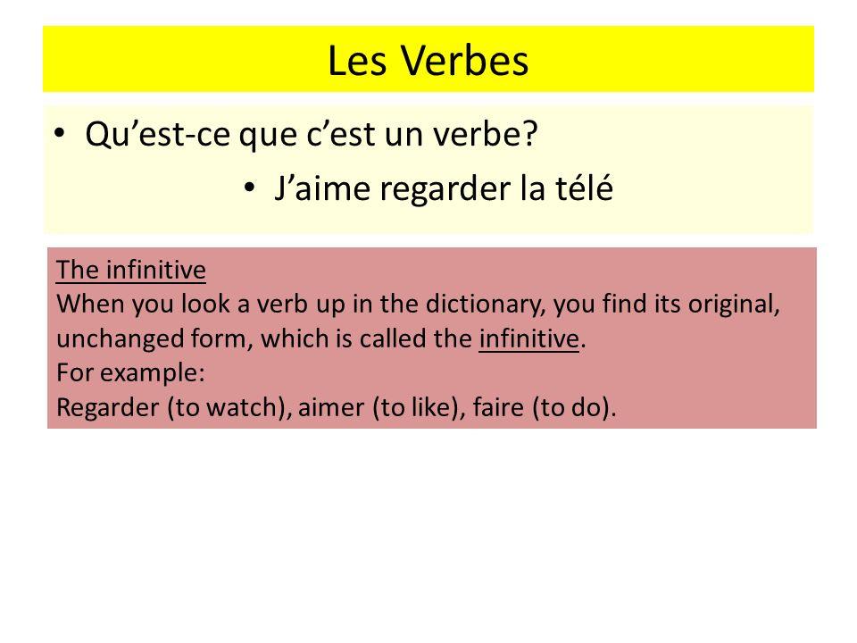 Les Verbes Quest-ce que cest un verbe? Jaime regarder la télé The infinitive When you look a verb up in the dictionary, you find its original, unchang