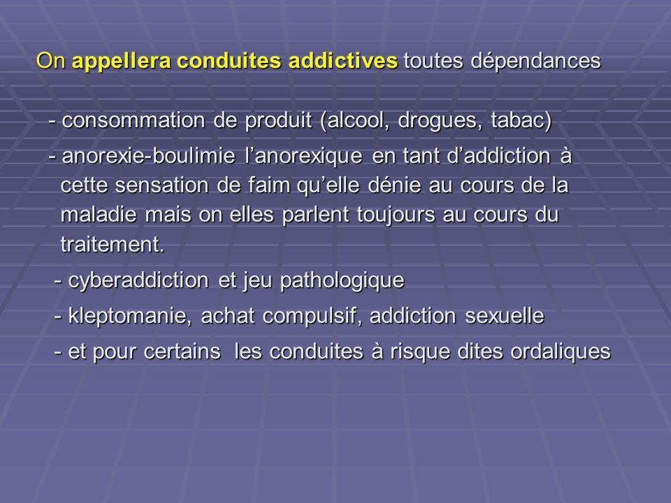 On appellera conduites addictives toutes dépendances - consommation de produit (alcool, drogues, tabac) - consommation de produit (alcool, drogues, ta