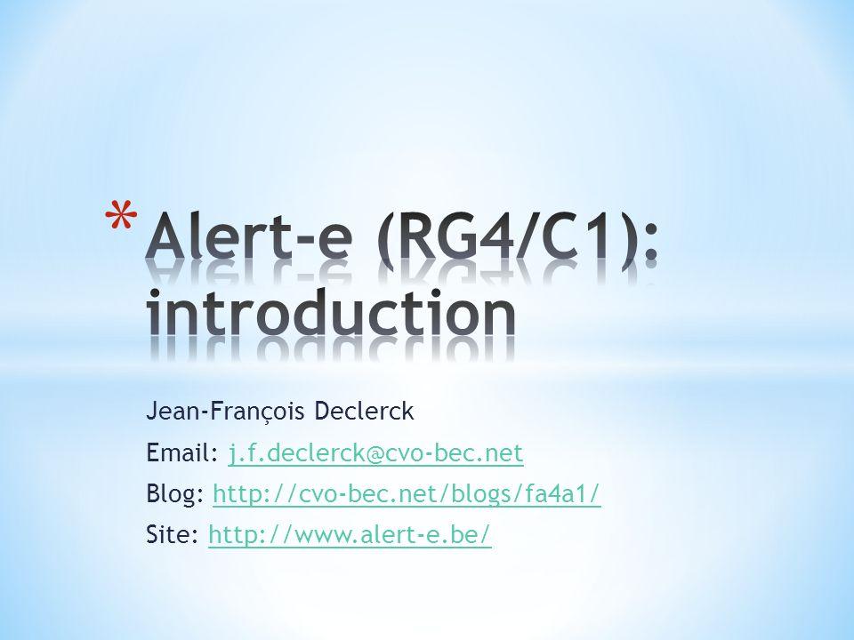 Jean-François Declerck Email: j.f.declerck@cvo-bec.netj.f.declerck@cvo-bec.net Blog: http://cvo-bec.net/blogs/fa4a1/http://cvo-bec.net/blogs/fa4a1/ Site: http://www.alert-e.be/http://www.alert-e.be/