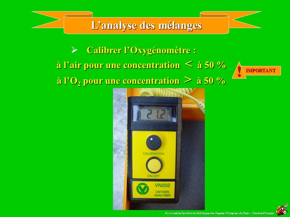 Lanalyse des mélanges Lanalyse est réalisée avec un Oxygénomètre : Lanalyse doit être réalisée par le plongeur 24h00 au moins après la réalisation du