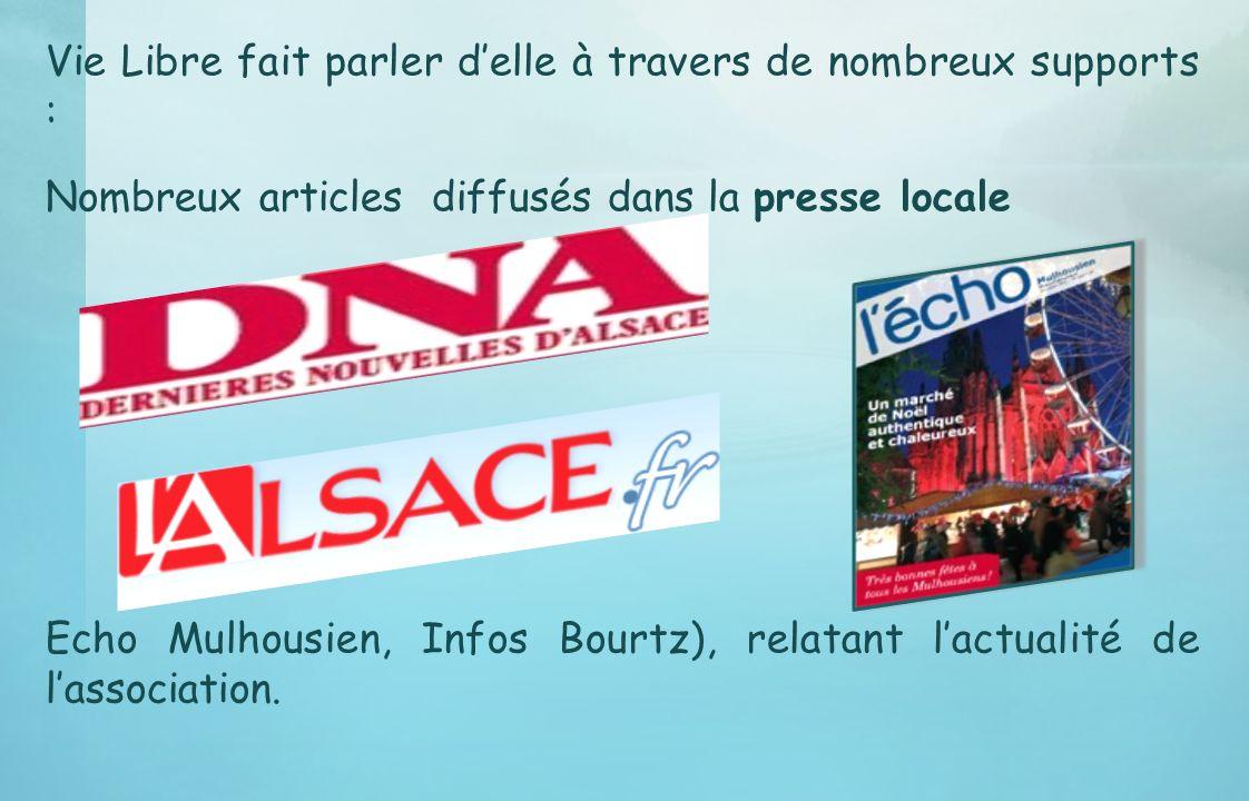 Vie Libre fait parler delle à travers de nombreux supports : Nombreux articles diffusés dans la presse locale Echo Mulhousien, Infos Bourtz), relatant