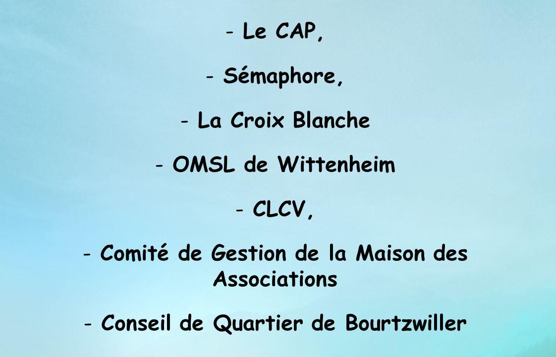 - Le CAP, - Sémaphore, - La Croix Blanche - OMSL de Wittenheim - CLCV, - Comité de Gestion de la Maison des Associations - Conseil de Quartier de Bour